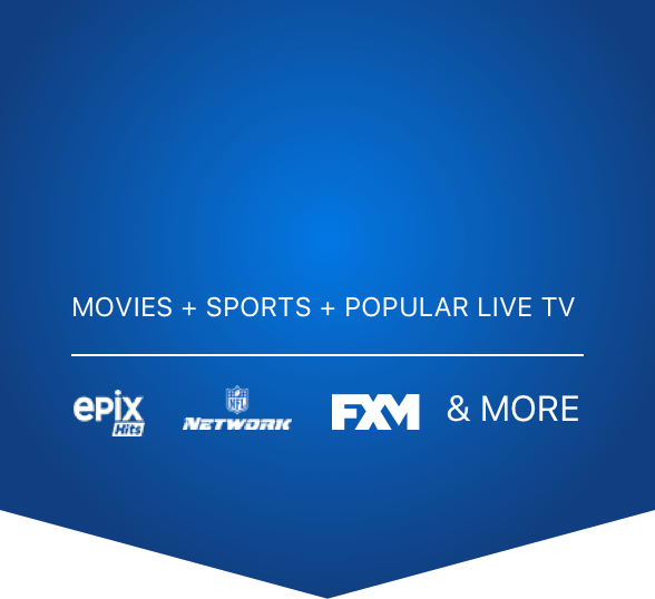 Movies and Sports and Popular Live TV; Epix Hits logo, NFL Network logo, FXM logo, and more